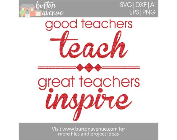 Good Teachers Teach Great Teachers Inspire Cut File Burton Avenue