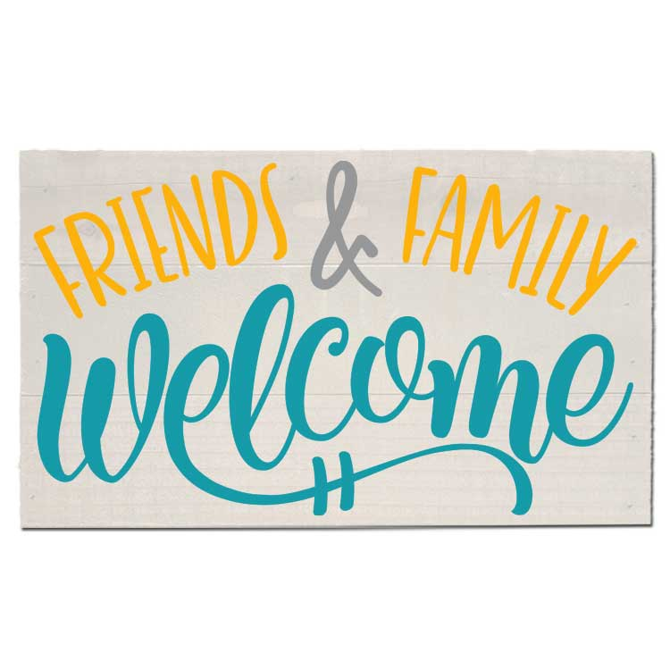 Friends & Family Welcome