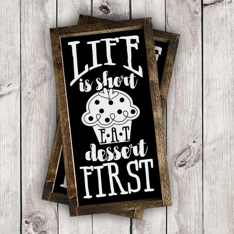 Life is Short-Eat Dessert First
