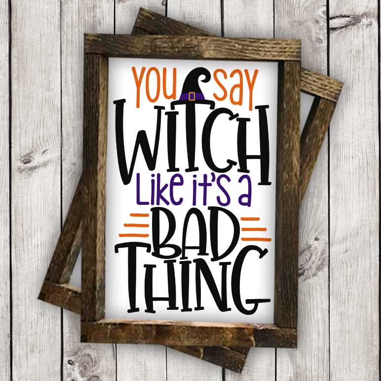 You Say Witch Like it's a Bad Thing Cut File
