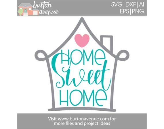 Home Sweet Home Cut File Burton Avenue
